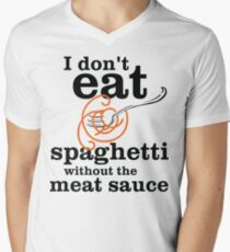 I Don't Eat Spaghetti Without The Meat Sauce T-Shirt