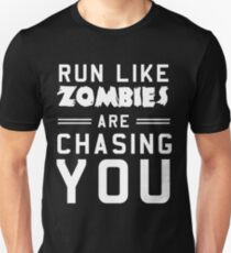 Run like zombies are chasing you Unisex T-Shirt