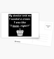 """My dentist told me I needed a crown. I was like """"I know, right!?"""" Postcards"""