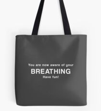 You are now aware of your breathing. Have fun! Tote Bag