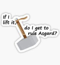If I Lift It, Do I Get To Rule Asgard? Sticker