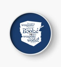 Books! The best weapons in the world! Clock