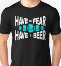 Have no fear Have a beer T-Shirt