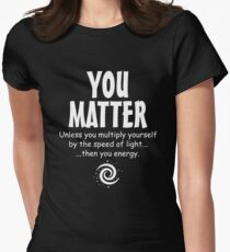 You Matter funny physics  Womens Fitted T-Shirt