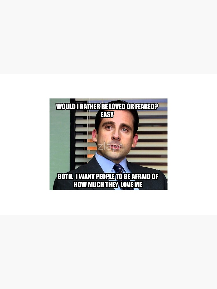 Michael Scott Would I Rather be Loved or Feared? by zlapr