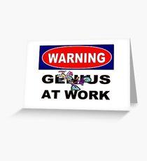 WARNING GENIUS AT WORK;Comical Print Greeting Card