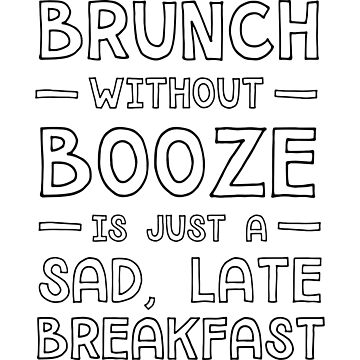 Brunch without booze is just a sad, late breakfast by contoured