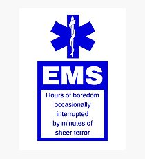 EMS | Hours of boredom occasionally interrupted  by minutes of  sheer terror Photographic Print