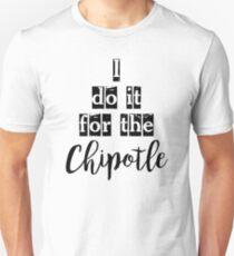 Ich tue es für den Chipotle Unisex T-Shirt