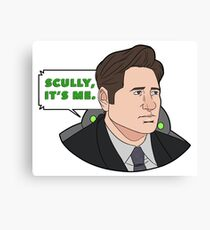 Scully, It's Me Canvas Print