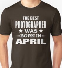 The Best Photographer Was Born In April T-Shirt