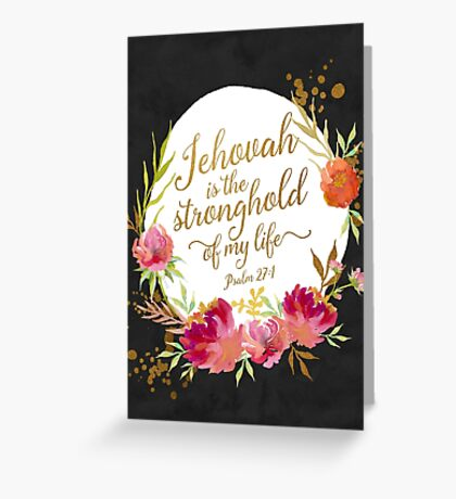 JEHOVAH IS THE STRONGHOLD OF MY LIFE Greeting Card