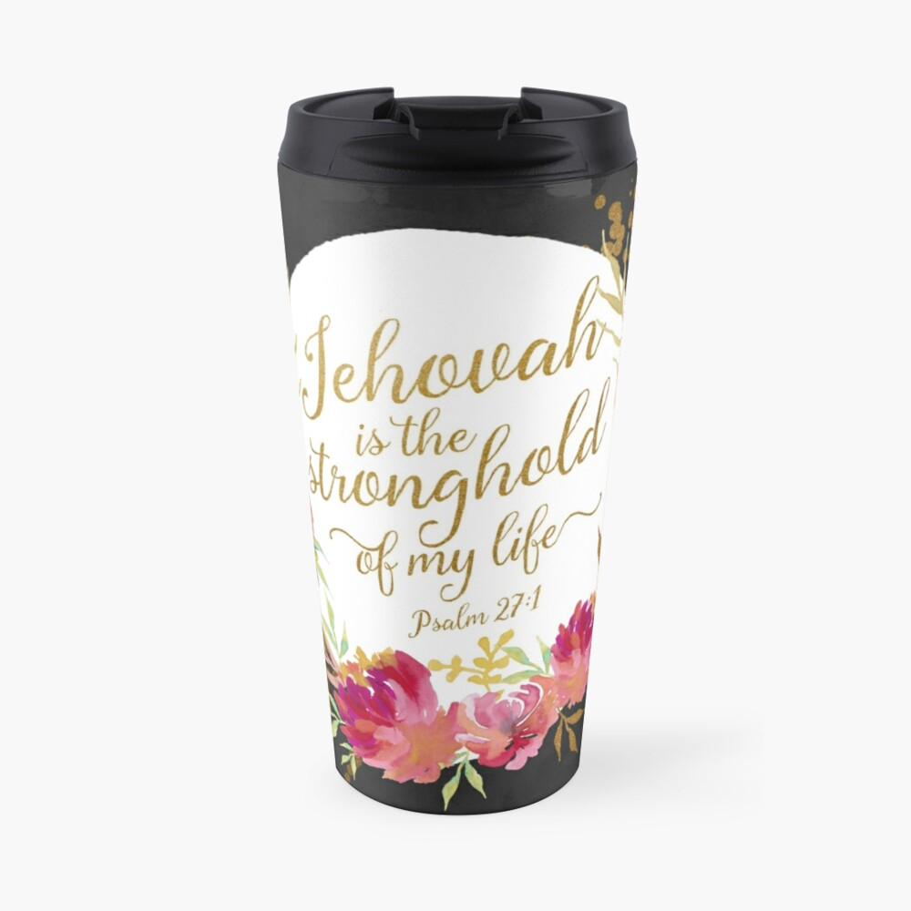 JEHOVAH IS THE STRONGHOLD OF MY LIFE Travel Mug