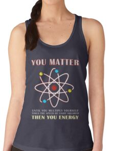 You Matter Than You Energy Funny Science Geek Quote Women's Tank Top