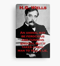 An Animal May Be Ferocious - HG Wells Metal Print