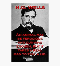An Animal May Be Ferocious - HG Wells Photographic Print