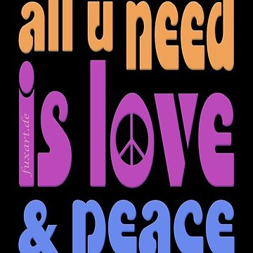 all u need is love & peace - love, peace, rescue, animal rights, vegan von fuxart