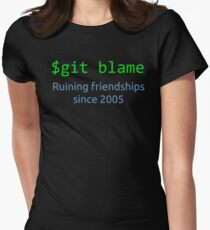 git blame - ruining friendships since 2005 Women's Fitted T-Shirt