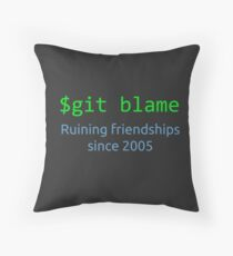 git blame - ruining friendships since 2005 Throw Pillow