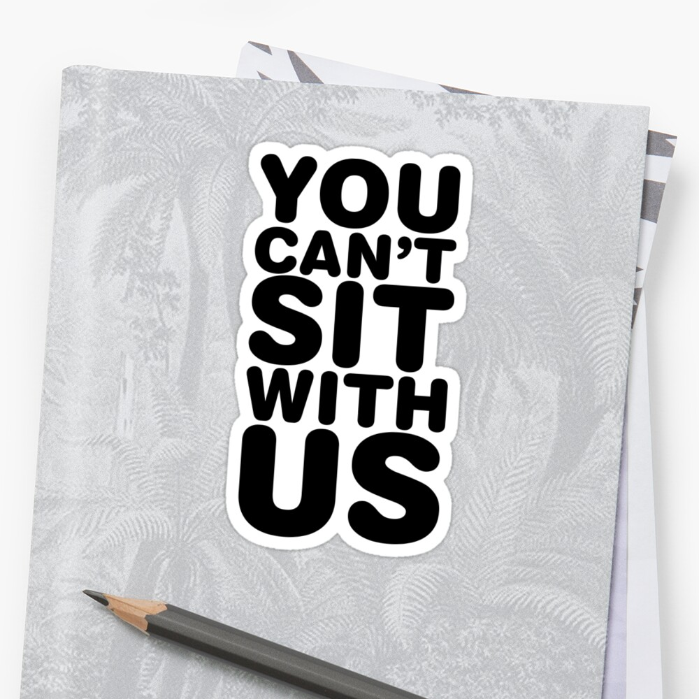 Black t shirt quotes - You Can T Sit With Us Black Ink Mean Girls Quotes Mean