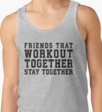 Friends That Work Out Together Stay Together | Best Friends Womens Workout Fitness Shirts Men's Tank Top