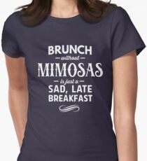 Brunch without Mimosas is just a sad, late breakfast Womens Fitted T-Shirt