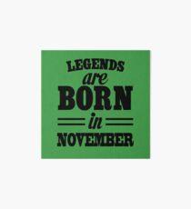 Legends are born in November Art Board