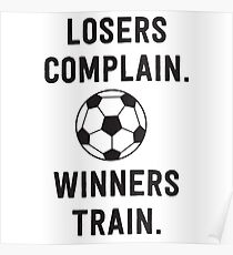 Losers complain. Winners train Poster