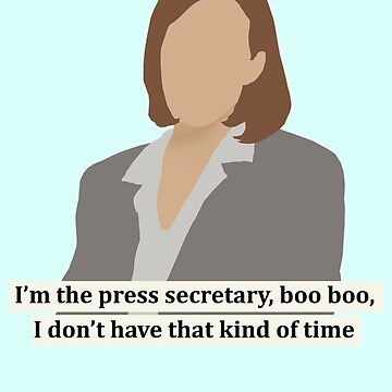 C.J. Cregg quote | I'm the press secretary boo boo I don't have that kind of time by thequeenssavior