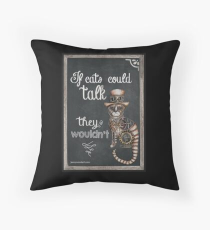 If cats could talk they wouldn't Throw Pillow