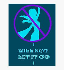 I WILL NOT LET IT GO! Photographic Print