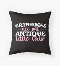 Grandmas are Just Antique Little Girls Throw Pillow