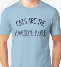 Cats are awesome people  Unisex T-Shirt