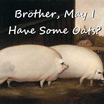 Brother, may I have some Oats? Pig Meme by QUAZZIMODO619