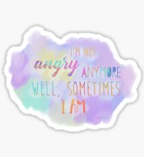 I'm Not Angry Anymore Sticker