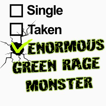 Single, Taken, ENORMOUS GREEN RAGE MONSTER by RavenMontoya