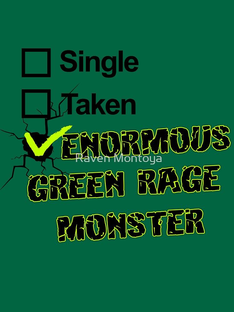Single, Taken, ENORMOUS GREEN RAGE MONSTER by RavenMontoya