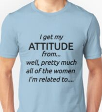 I Got My Attitude From...Well, Pretty Much All The Women I'm Related To .. Unisex T-Shirt