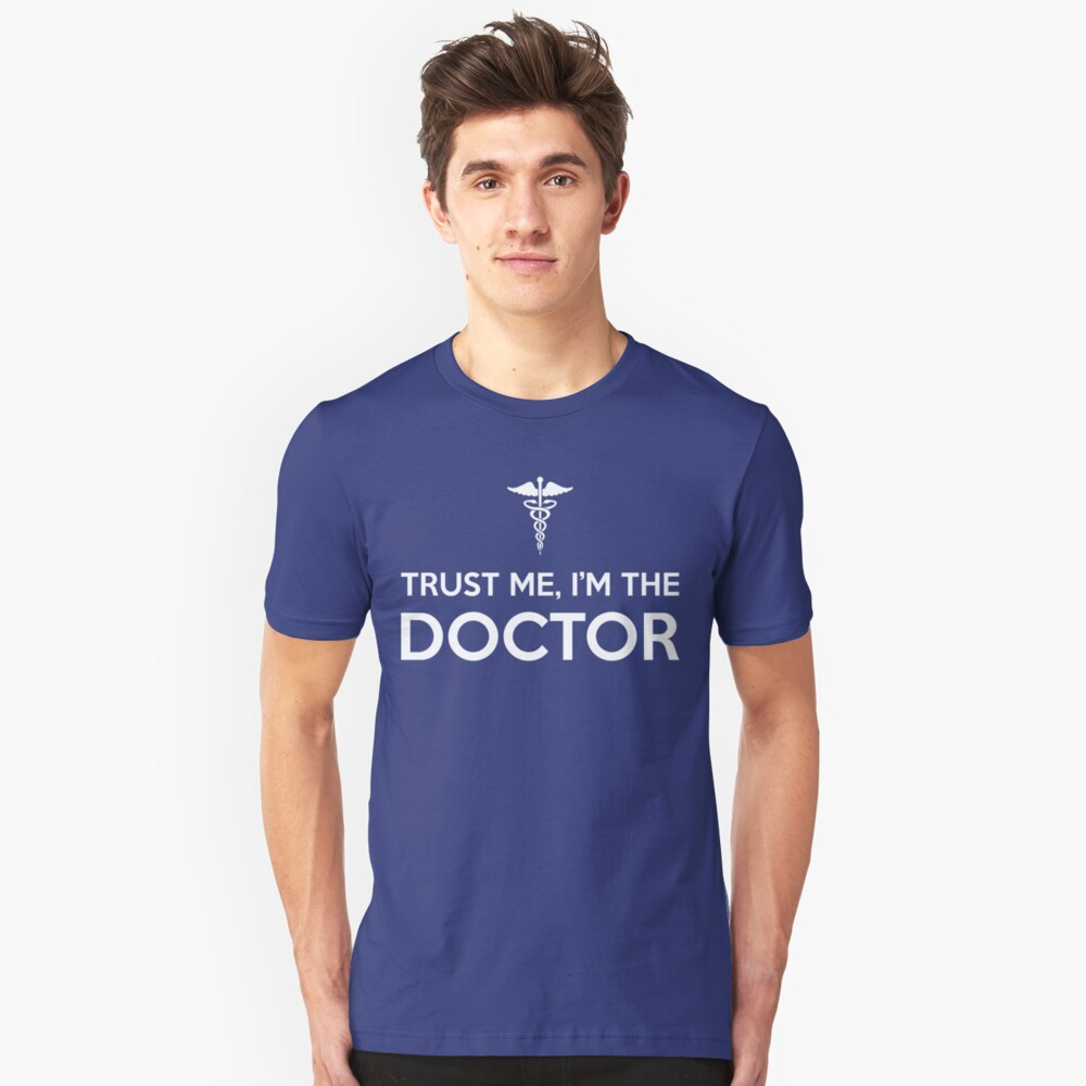 Trust me, I'm the Doctor Unisex T-Shirt Front