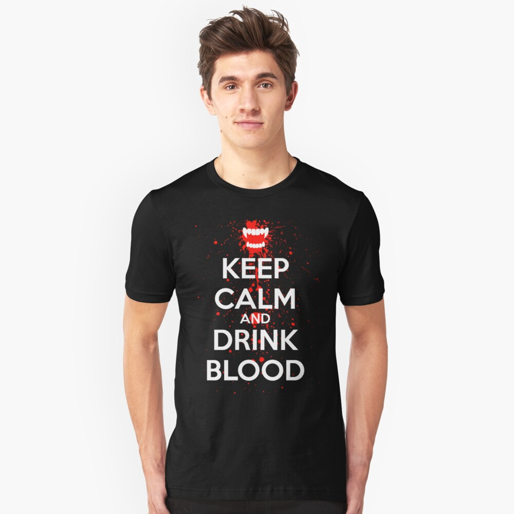 Keep Calm and Drink Blood Unisex T-Shirt Front