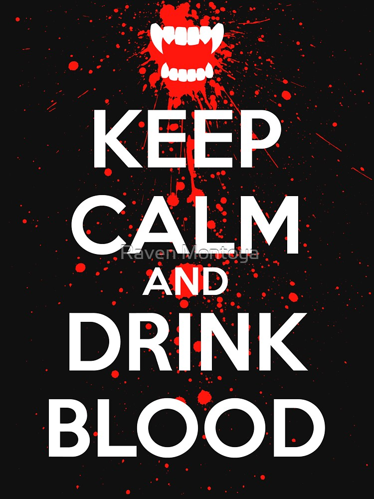Keep Calm and Drink Blood by RavenMontoya