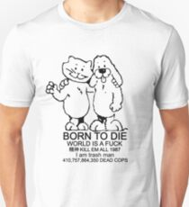 BORN TO DIE - WORLD IS A FUCK Unisex T-Shirt