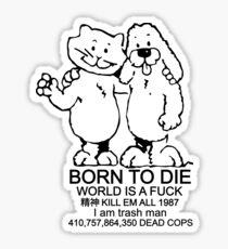 BORN TO DIE - WORLD IS A FUCK Sticker