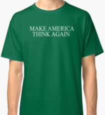 Make America Think Again by Basement Mastermind Classic T-Shirt