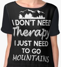 I Don't Need Therapy I Just Need To go  Mountain Chiffon Top
