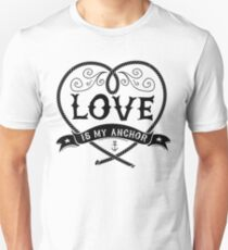 LOVE IS MY ANCHOR Unisex T-Shirt