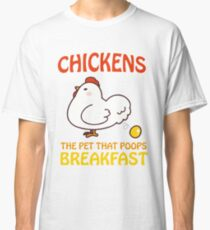 Chickens Pet That Poops Breakfast Funny Quote Classic T-Shirt