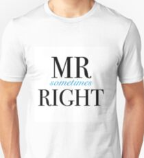 Mr Sometimes Right Unisex T-Shirt