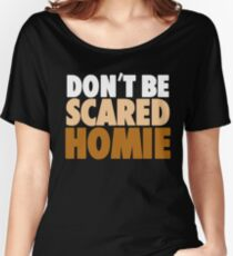 "Nick Diaz - ""Don't Be Scared Homie"" Women's Relaxed Fit T-Shirt"
