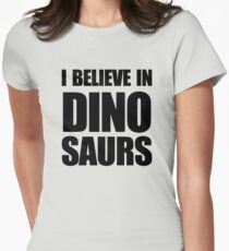 I Believe In Dinosaurs Womens Fitted T-Shirt